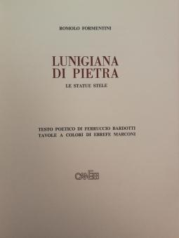 Lunigiana di pietra Le statue stele Testo poetico di Ferruccio Bardotti tavole a colori di Ebrefe Marconi