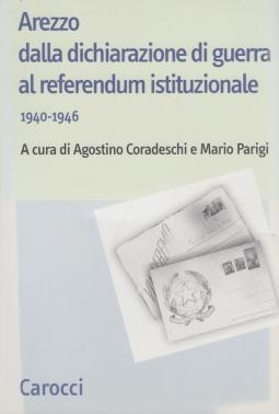 Arezzo dalla dichiarazione di guerra al referendum istituzionale (1940-1946)