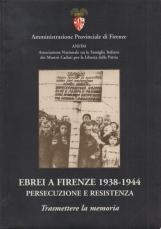 Ebrei a Firenze 1938-1944 presecuzione e resistenza. Trasmettere la memoria