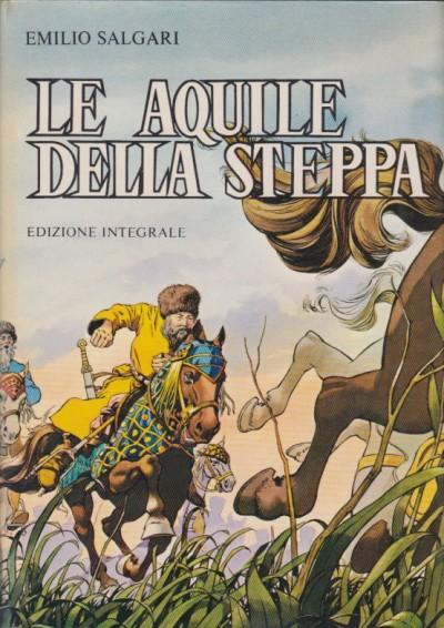 Le aquile della steppa edizione integrale con tavole a colori di walter binelli e ezio colombo - Salgari Emilio