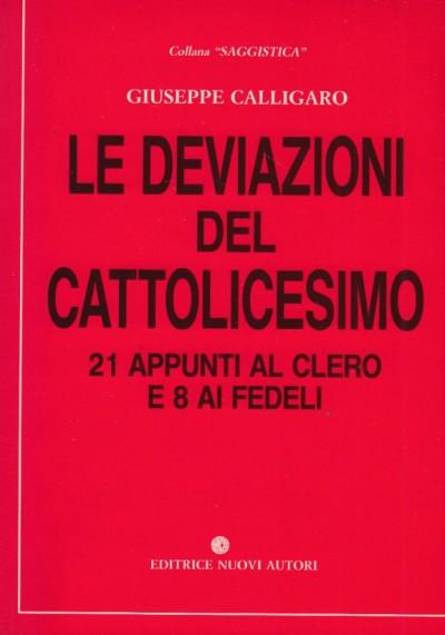 Le deviazioni del cattolicesimo 21 appunti al clero e 8 ai fedeli - Calligaro Giuseppe