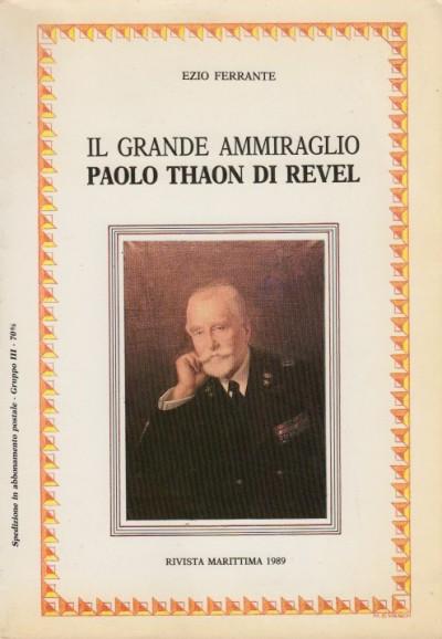 Il grande ammiraglio paolo thaon di revel - Ferrante Ezio