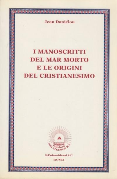 I manoscritti del mar morto e le origini del cristianesimo - Dani?lou Jean