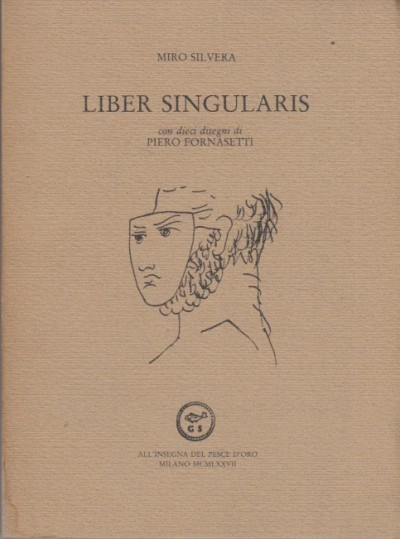 Liber singularis. con dieci disegni di piero fornasetti - Silvera Miro