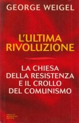 L'ultima rivoluzione La Chiesa della resistenza e il crollo del comunismo