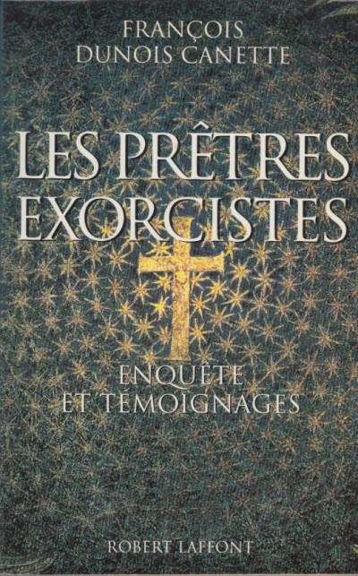 Les pretres exorcistes enqu?te et temoignages - Fran?ois Dunois Canette