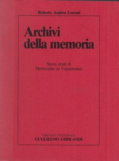 Archivi della memoria storia orale di montecchio in valcamonica - Lorenzi Roberto Andrea
