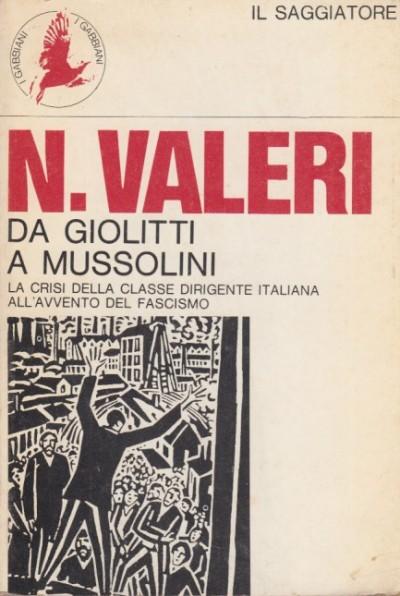 Da giolitti a mussolini. la crisi della classe dirigente italiana all'avvento del fascismo - Valeri Nino