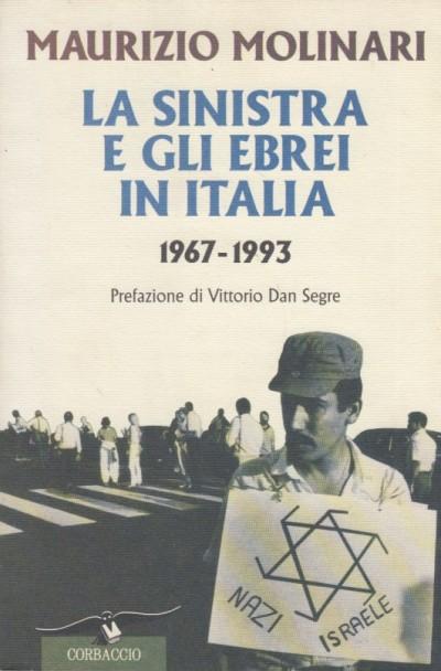 La sinistra e gli ebrei in italia 1967-1993 - Molinari Maurizio