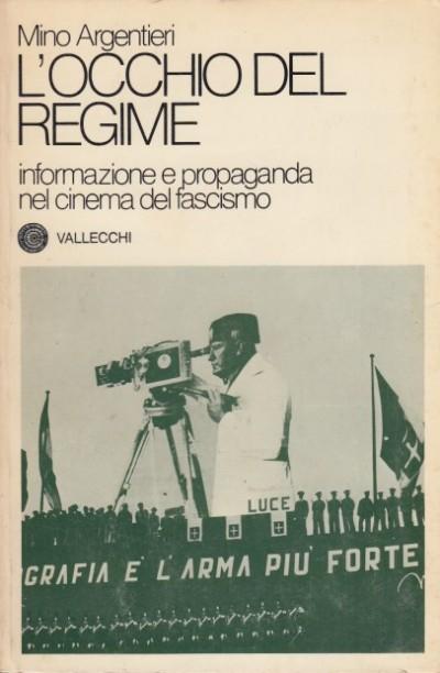 L'occhio del regime informazione e propaganda nel cinema del fascismo - Argentieri Mino