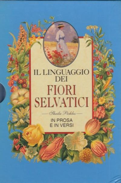 Il linguaggio dei fiori selvatici. in prosa e in versi. - Pickles Sheila