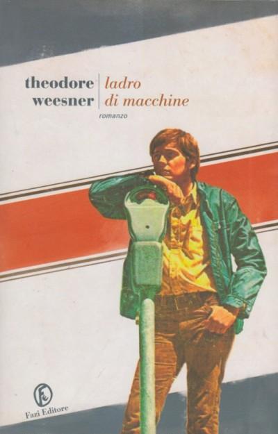 Ladro di macchine - Weesner Theodore