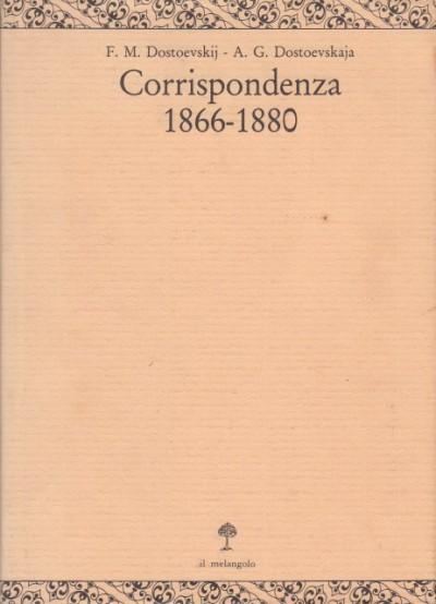 Corrispondenza 1866-1880 - Dostoevskij F.m., Dostoevskaja A. G.