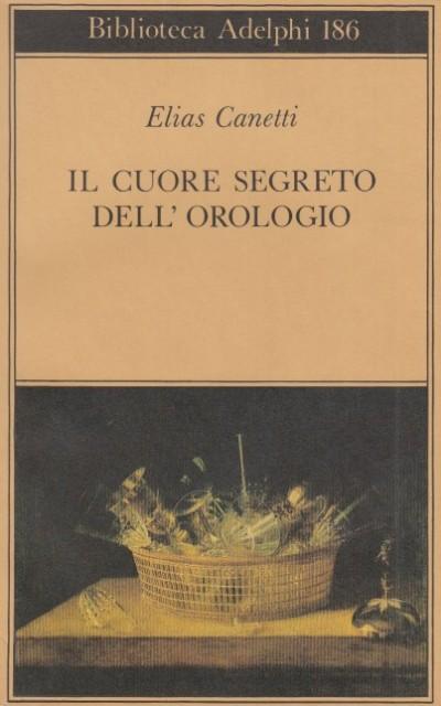 Il cuore segreto dell'orologio. quaderni di appunti 1973-1985 - Canetti Elias