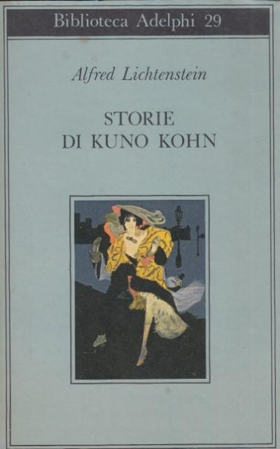 Storie di kuno kohn. racconti e poesie - Lichtenstein Alfred