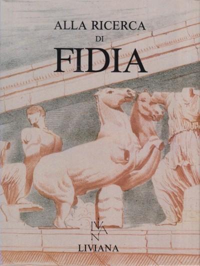 Alla ricerca di fidia - Conticello - Cook - Donato - Fallani - Gullini - Rossi-osmida - Tombolani