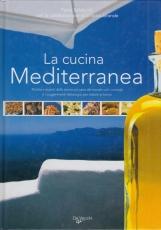 La cucina mediterranea Ricette e segreti della tavola pi? sana del mondo con i consigli e i suggerimenti dietologici per restare in forma
