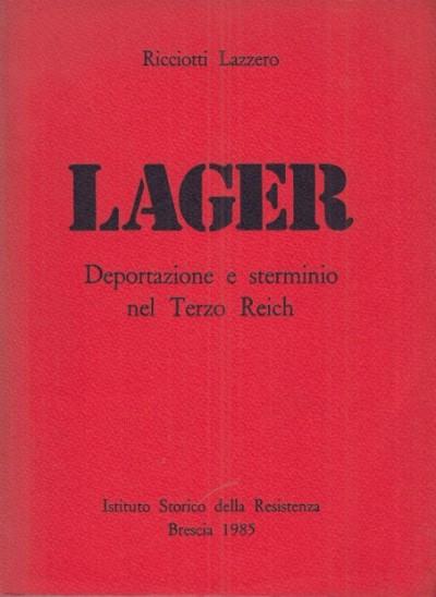 Lager deportazione e sterminio nel terzo reich - Lazzero Ricciotti