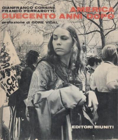 America duecento anni dopo - Corsini Gianfranco - Ferrarotti Franco