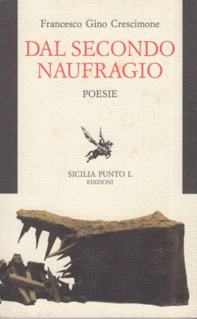 Dal secondo naufragio poesie - Crescimone Francesco Gino