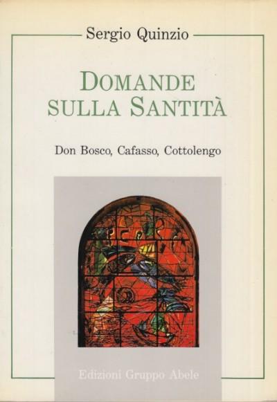 Domande sulla santità don bosco, cafasso, cottolengo - Quinzio Sergio
