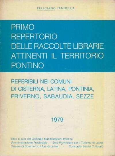 Primo repertorio delle raccolte librarie attinenti il territorio pontino reperibili nei comuni di cisterna, pontina, latina, priverno, sabaudia, sezze - Iannella Feliciano