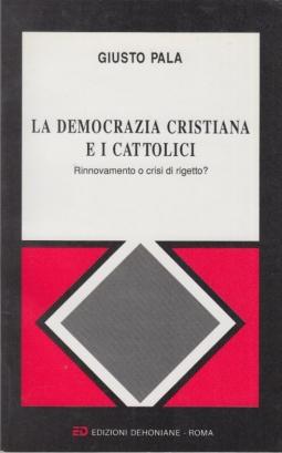 La democrazia cristiana e i cattolici. RInnovamento o crisi di rigetto