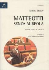 Matteotti senza aureola. Il politico