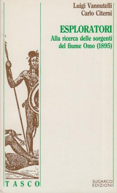 Esploratori. alla ricerca delle sorgenti del fiume omo (1895) - Vannutelli Luigi - Citerni Carlo