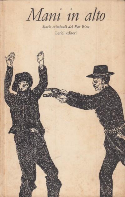Mani in alto. storie criminali del far west nelle memorie del generale cook