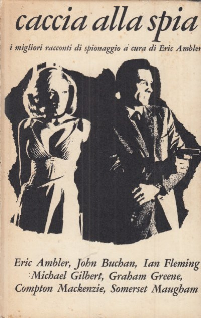 Caccia alla spia, i migliori racconti di spionaggio a cura di eric ambler - Ambler Eric (a Cura Di)
