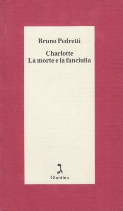 Charlotte. la morte e la fanciulla - Pedretti Bruno