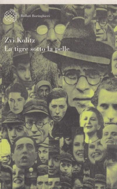 La tigre sotto la pelle. storie e parabole degli anni della morte - Kolitz Zi