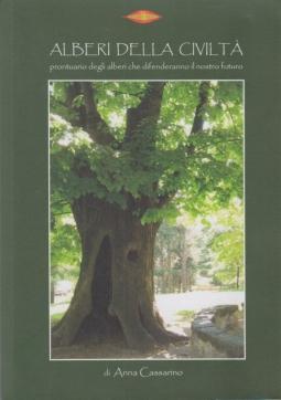 Alberi della civilt?. Prontuario degli alberi che difenderanno il nostro futuro