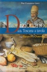 Dizionario della toscana a tavola. Dagli Etruschi al duemila