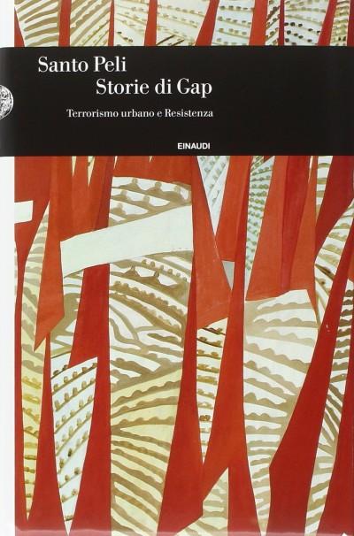 Storie di gap. terrorismo urbano e resistenza - Peli Santo