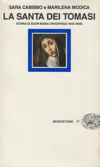La santa dei tomasi. storia di suor maria crocifissa (1645-1699) - Cabibbo Sara - Modica Marilena