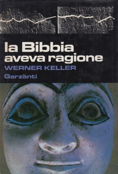 La bibbia aveva ragione - Keller Werner