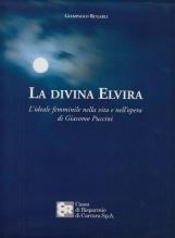 La divina Elvira L'ideale femminile nella vita e nell'opera di Giacomo Puccini