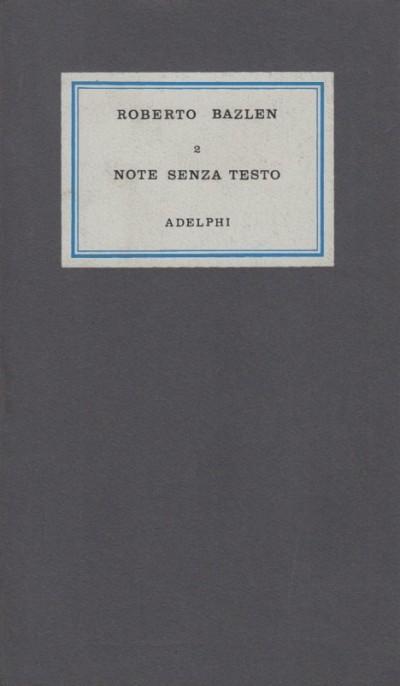 Note senza testo - Roberto Bazlen - Calasso Roberto (a Cura Di)
