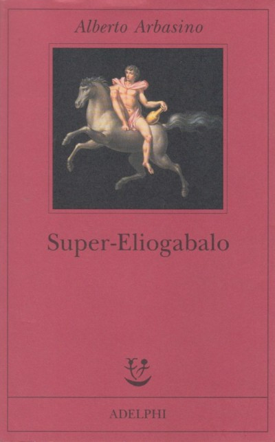 Super-eliogabalo - Arbasino Alberto