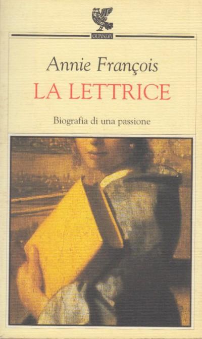 La lettrice. biografia di una passione - Francois Annie