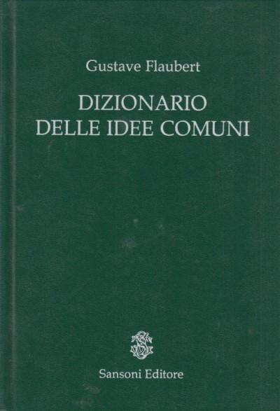 Dizionario delle idee comuni l'album della marchesa catalogo delle idee chic. a cura di michele rago - Flaubert Gustave