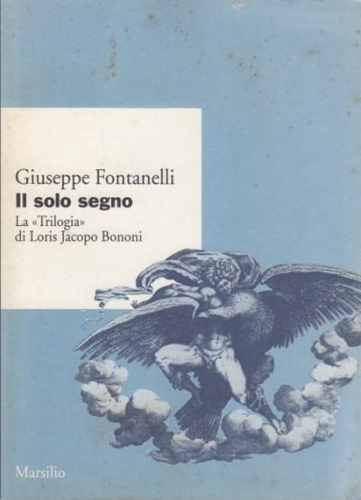 Il solo segno. la trilogia di loris jacopo bonomi - Fontanelli Giuseppe