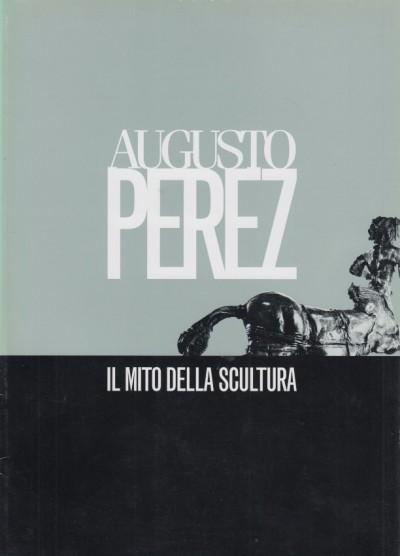 Augusto perez il mito della scultura - Bertozzi Massimo (a Cura Di)
