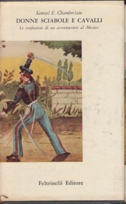Donne sciabole e cavalli. Le confessioni di un avventuriero al Messico