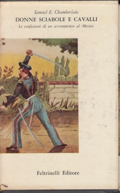 Donne sciabole e cavalli. le confessioni di un avventuriero al messico - Samuel E. Chamberlain