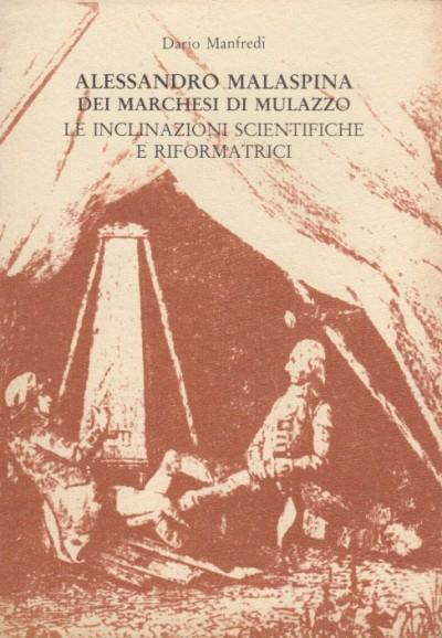 Alessandro malaspina dei marchesi di mulazzo, le inclinazioni scientifiche e riformatrici con documenti inediti - Manfredi Dario