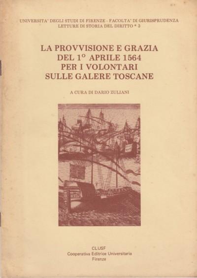 La provvisione e grazia del 1? aprile 1564 per i volontari sulle galere toscane - Zuliani Dario (a Cura Di)