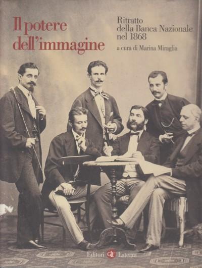 Il potere dell'immagine ritratto della banca nazionale nel 1868 - Miraglia Marina